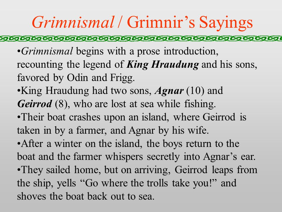 Grimnismal / Grimnirs Sayings Grimnismal begins with a prose introduction, recounting the legend of King Hraudung and his sons, favored by Odin and Frigg.