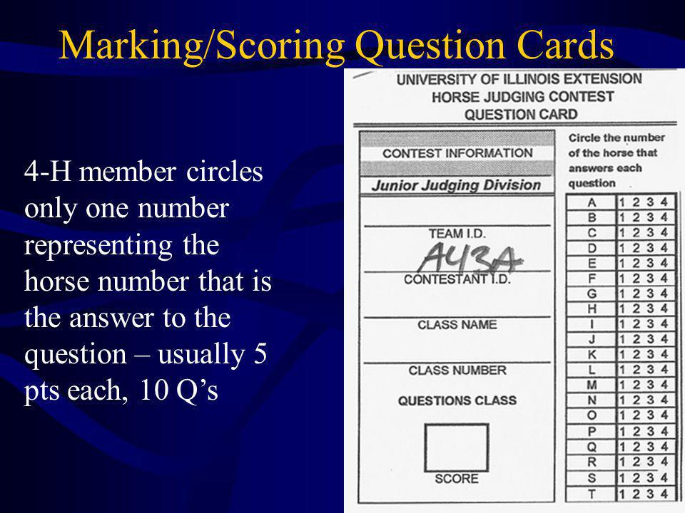 Marking/Scoring Question Cards 4-H member circles only one number representing the horse number that is the answer to the question – usually 5 pts each, 10 Qs