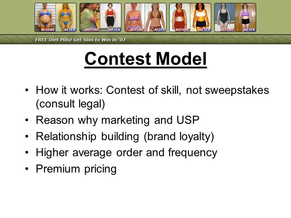 How it works: Contest of skill, not sweepstakes (consult legal) Reason why marketing and USP Relationship building (brand loyalty) Higher average orde