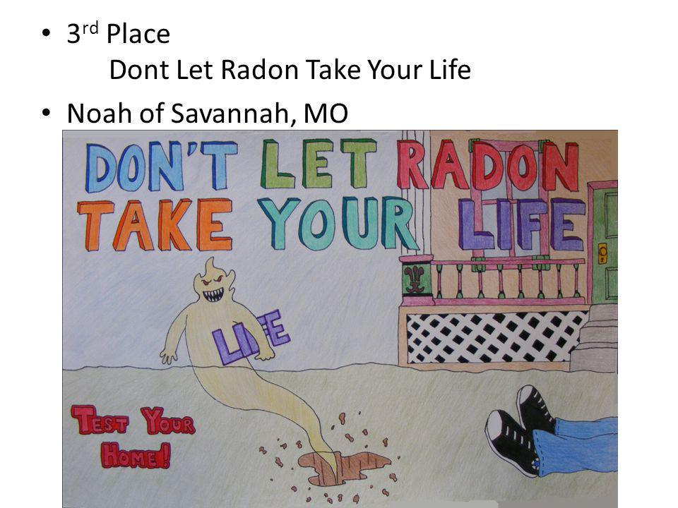 3 rd Place Dont Let Radon Take Your Life Noah of Savannah, MO
