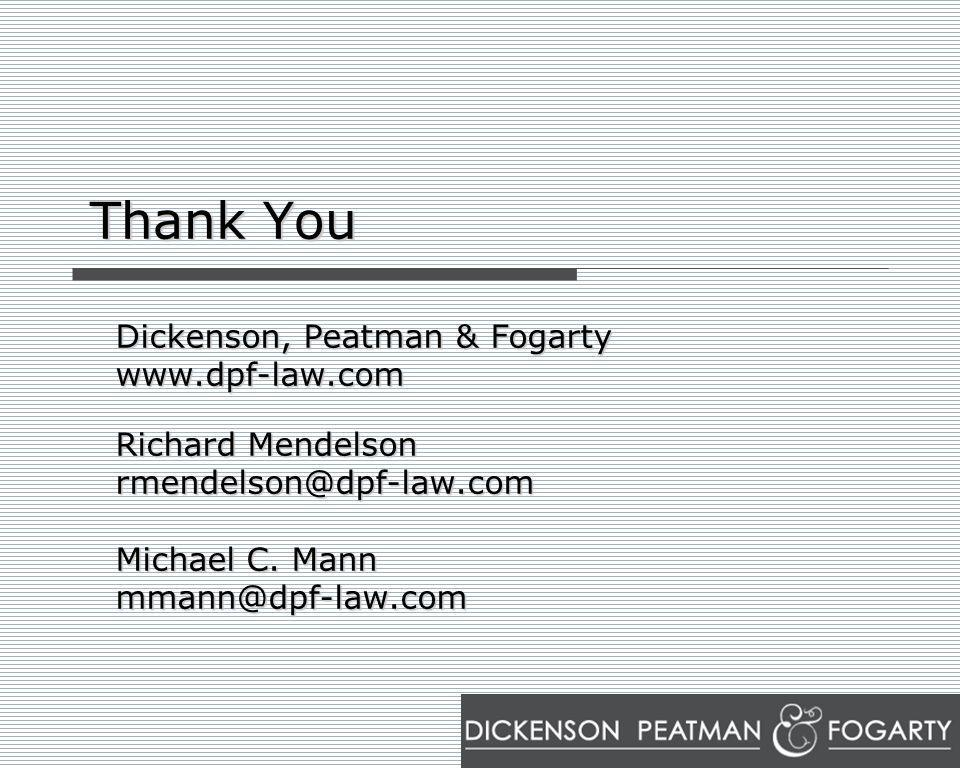 Thank You Dickenson, Peatman & Fogarty www.dpf-law.com Richard Mendelson rmendelson@dpf-law.com Michael C. Mann mmann@dpf-law.com