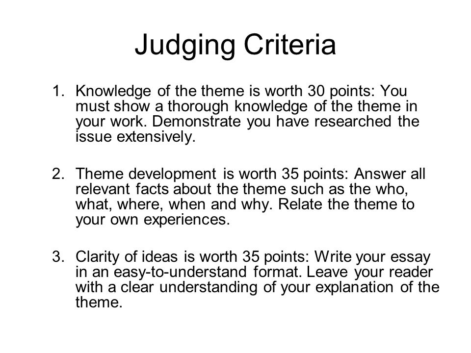 Judging Criteria 1.Knowledge of the theme is worth 30 points: You must show a thorough knowledge of the theme in your work.