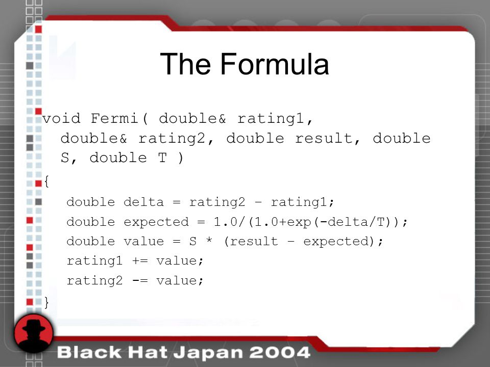 The Formula void Fermi( double& rating1, double& rating2, double result, double S, double T ) { double delta = rating2 – rating1; double expected = 1.