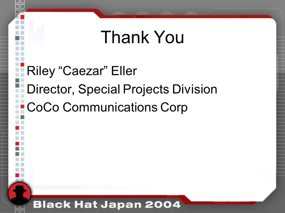Thank You Riley Caezar Eller Director, Special Projects Division CoCo Communications Corp