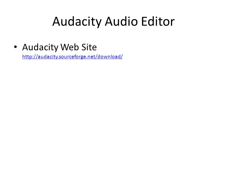 Audacity Audio Editor Audacity Web Site http://audacity.sourceforge.net/download/ http://audacity.sourceforge.net/download/