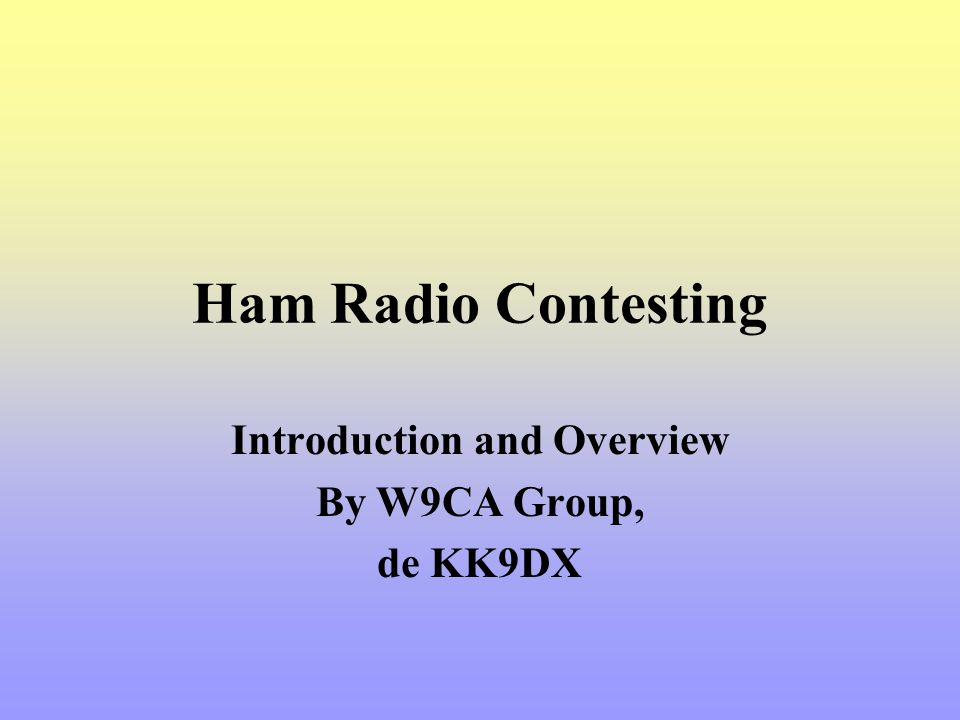 Ham Radio Contesting Introduction and Overview By W9CA Group, de KK9DX