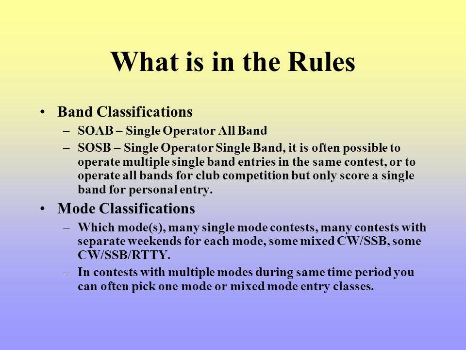What is in the Rules Band Classifications –SOAB – Single Operator All Band –SOSB – Single Operator Single Band, it is often possible to operate multip