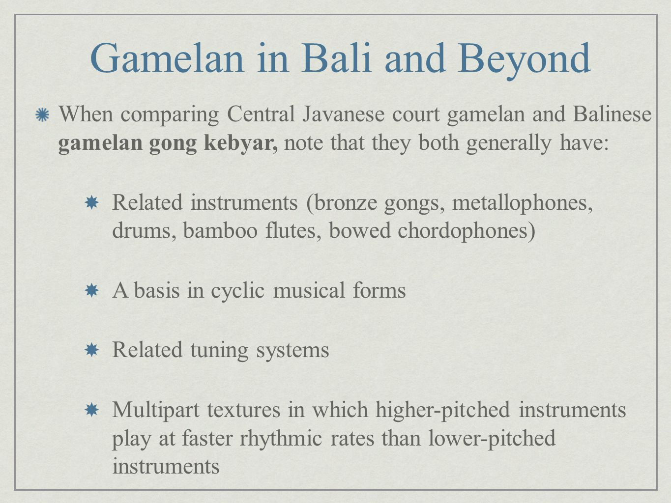 Gamelan in Bali and Beyond When comparing Central Javanese court gamelan and Balinese gamelan gong kebyar, note that they both generally have: Related