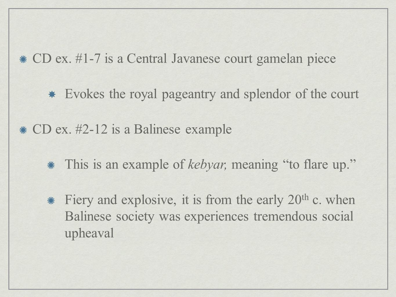 CD ex. #1-7 is a Central Javanese court gamelan piece Evokes the royal pageantry and splendor of the court CD ex. #2-12 is a Balinese example This is