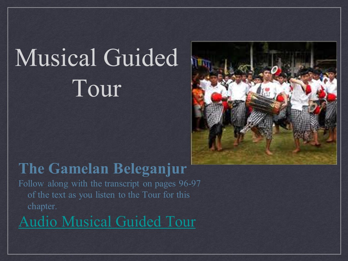 Musical Guided Tour The Gamelan Beleganjur Follow along with the transcript on pages 96-97 of the text as you listen to the Tour for this chapter. Aud