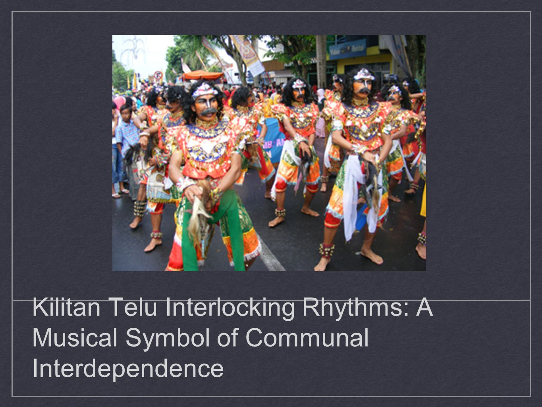 Kilitan Telu Interlocking Rhythms: A Musical Symbol of Communal Interdependence
