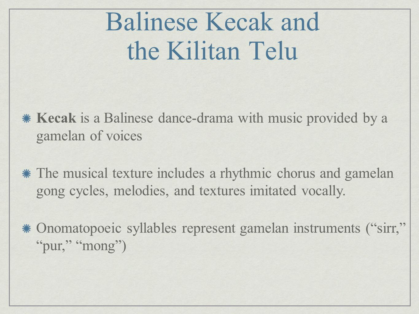 Balinese Kecak and the Kilitan Telu Kecak is a Balinese dance-drama with music provided by a gamelan of voices The musical texture includes a rhythmic