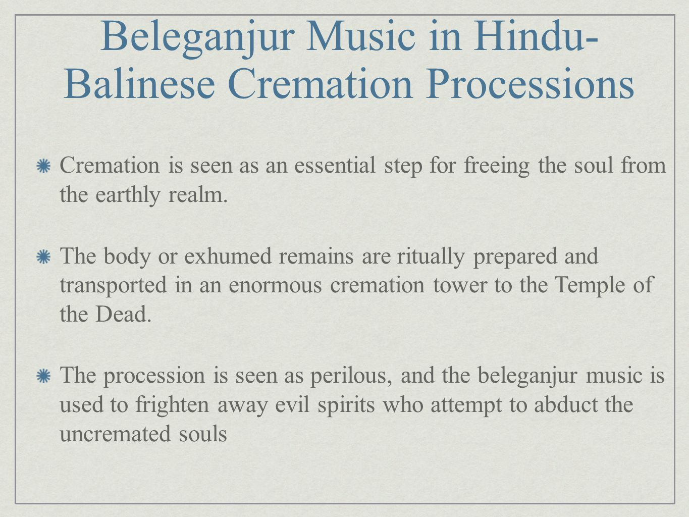 Beleganjur Music in Hindu- Balinese Cremation Processions Cremation is seen as an essential step for freeing the soul from the earthly realm. The body