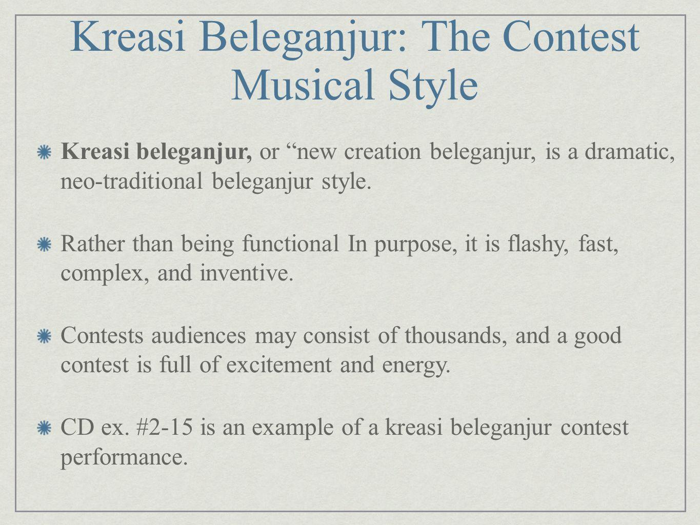 Kreasi Beleganjur: The Contest Musical Style Kreasi beleganjur, or new creation beleganjur, is a dramatic, neo-traditional beleganjur style. Rather th