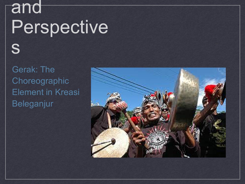 Insights and Perspective s Gerak: The Choreographic Element in Kreasi Beleganjur