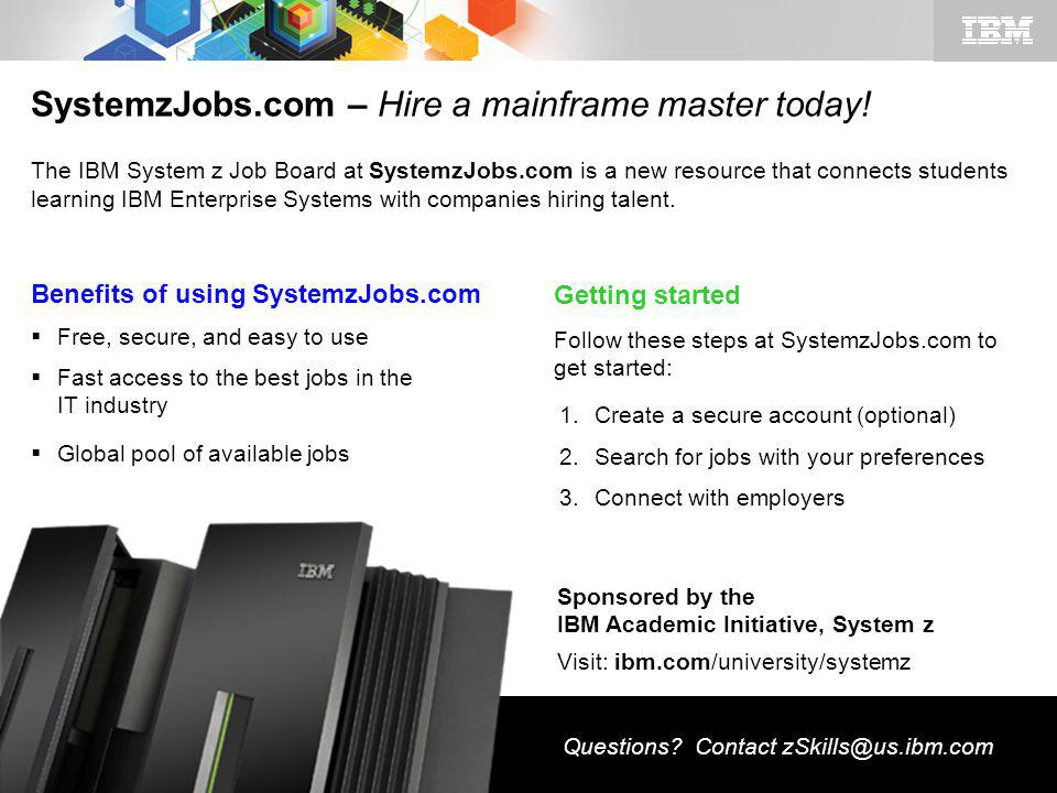 © 2011 IBM Corporation 16 SystemzJobs.com – Hire a mainframe master today.