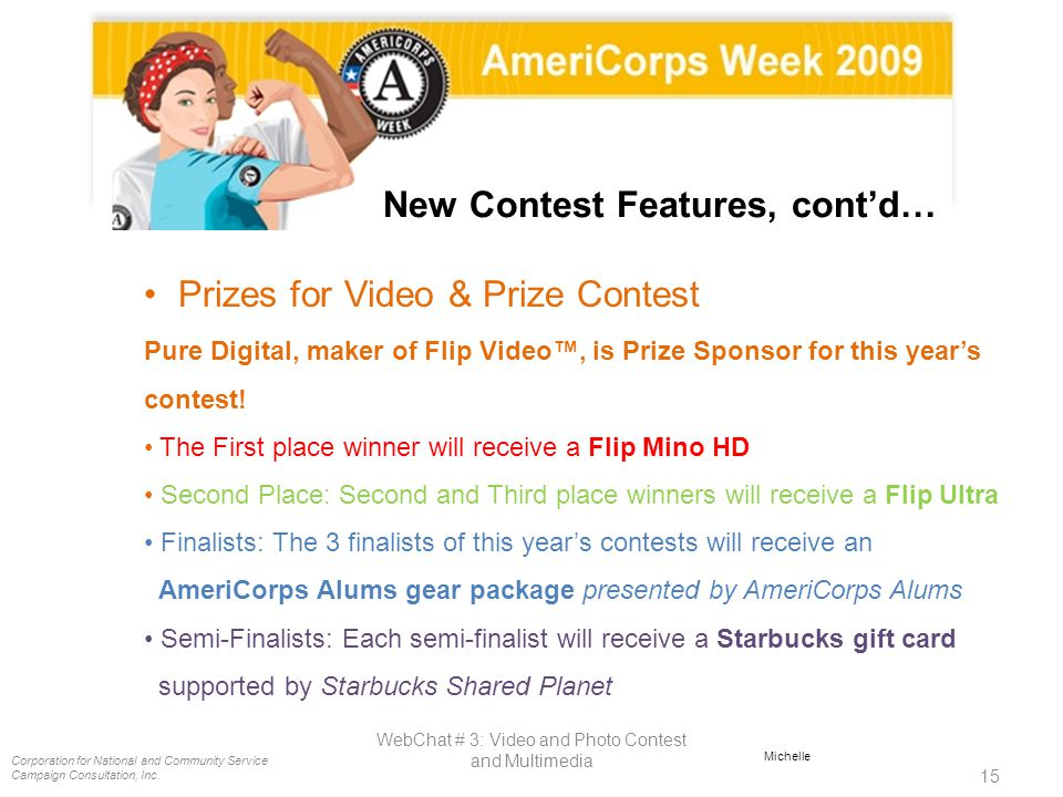 Corporation for National and Community Service Campaign Consultation, Inc. 15 WebChat # 3: Video and Photo Contest and Multimedia Michelle New Contest