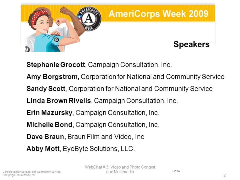 Corporation for National and Community Service Campaign Consultation, Inc. 2 WebChat # 3: Video and Photo Contest and Multimedia Linda Stephanie Groco