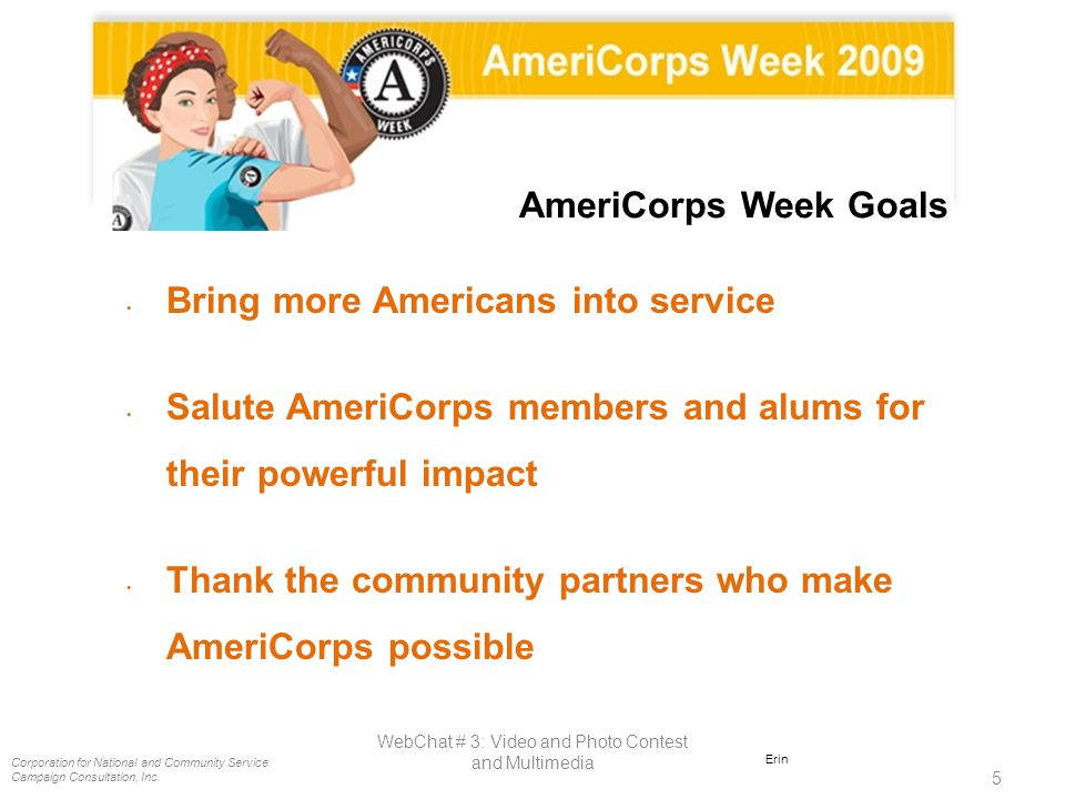 Corporation for National and Community Service Campaign Consultation, Inc. 5 WebChat # 3: Video and Photo Contest and Multimedia Erin AmeriCorps Week