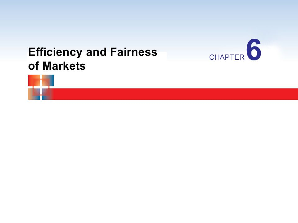 Efficiency and Fairness of Markets CHAPTER 6