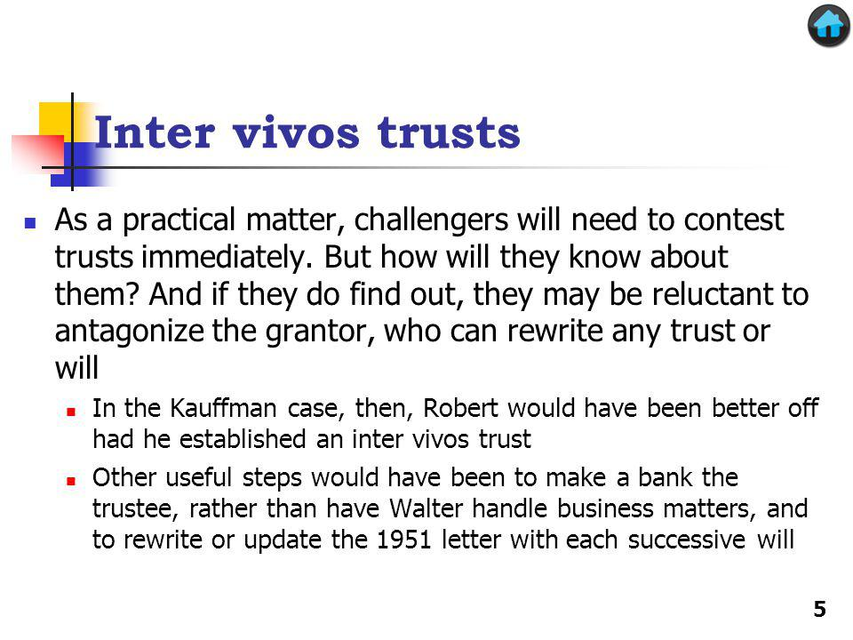 Inter vivos trusts As a practical matter, challengers will need to contest trusts immediately.