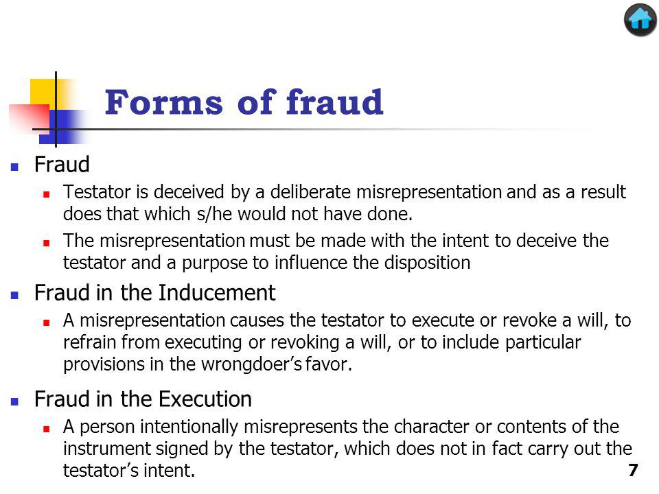 Forms of fraud Fraud Testator is deceived by a deliberate misrepresentation and as a result does that which s/he would not have done.