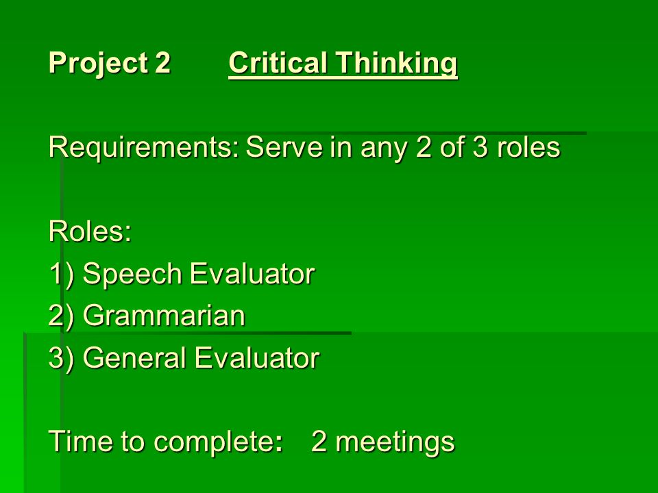 Project 2 Critical Thinking Requirements:Serve in any 2 of 3 roles Roles: 1) Speech Evaluator 2) Grammarian 3) General Evaluator Time to complete:2 me