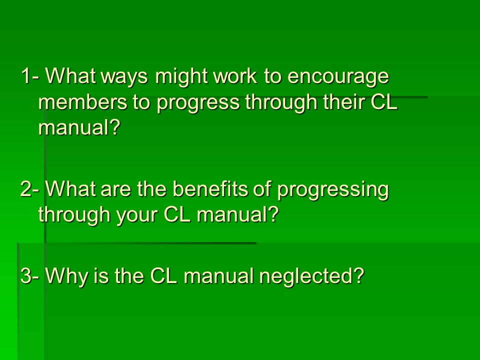1- What ways might work to encourage members to progress through their CL manual.