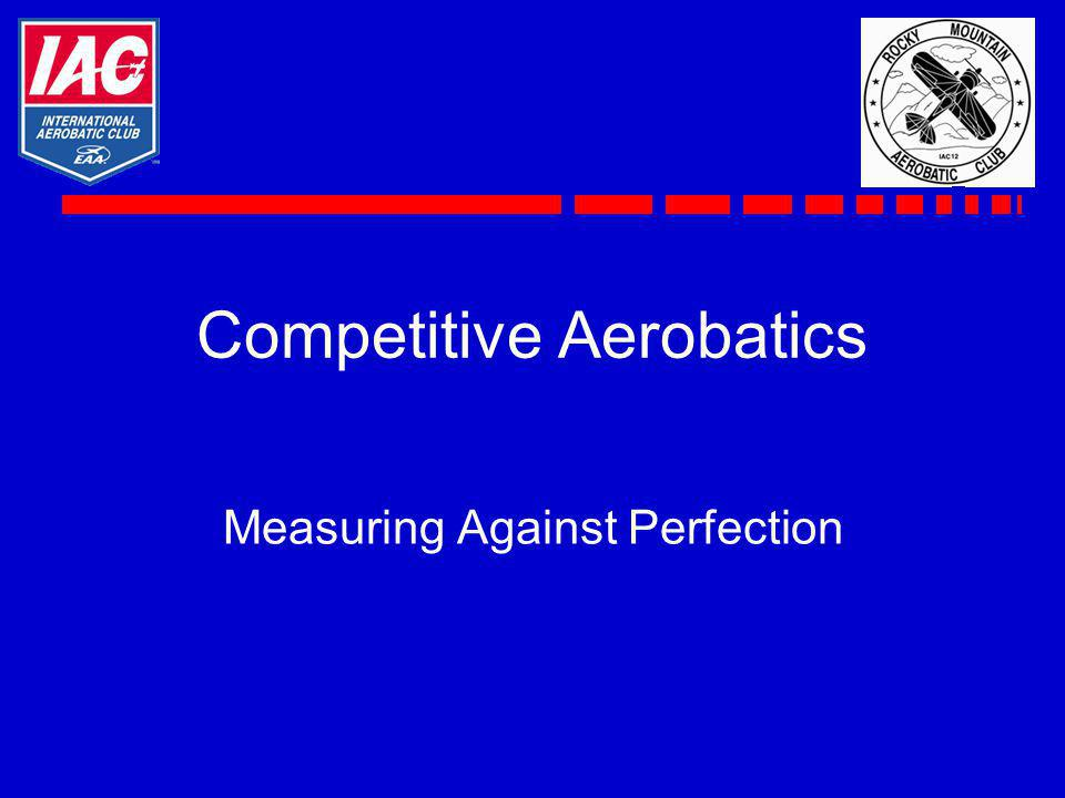 Competitive Aerobatics Measuring Against Perfection