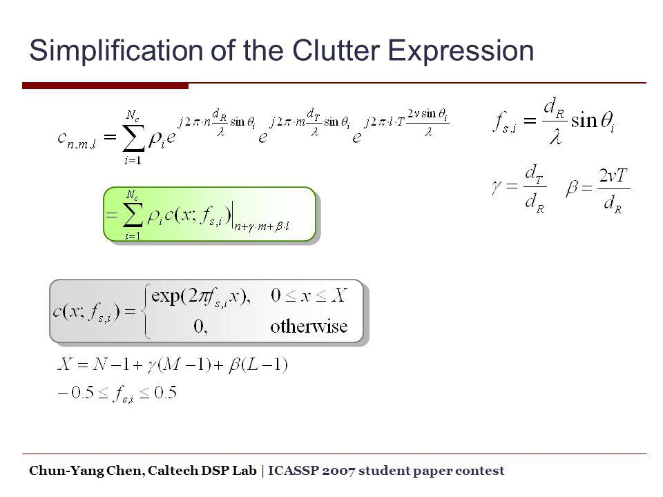 Simplification of the Clutter Expression Chun-Yang Chen, Caltech DSP Lab   ICASSP 2007 student paper contest