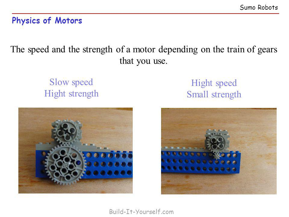 Physics of Motors Build-It-Yourself.com The speed and the strength of a motor depending on the train of gears that you use.