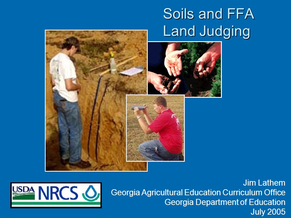 Soils and FFA Land Judging Jim Lathem Georgia Agricultural Education Curriculum Office Georgia Department of Education July 2005