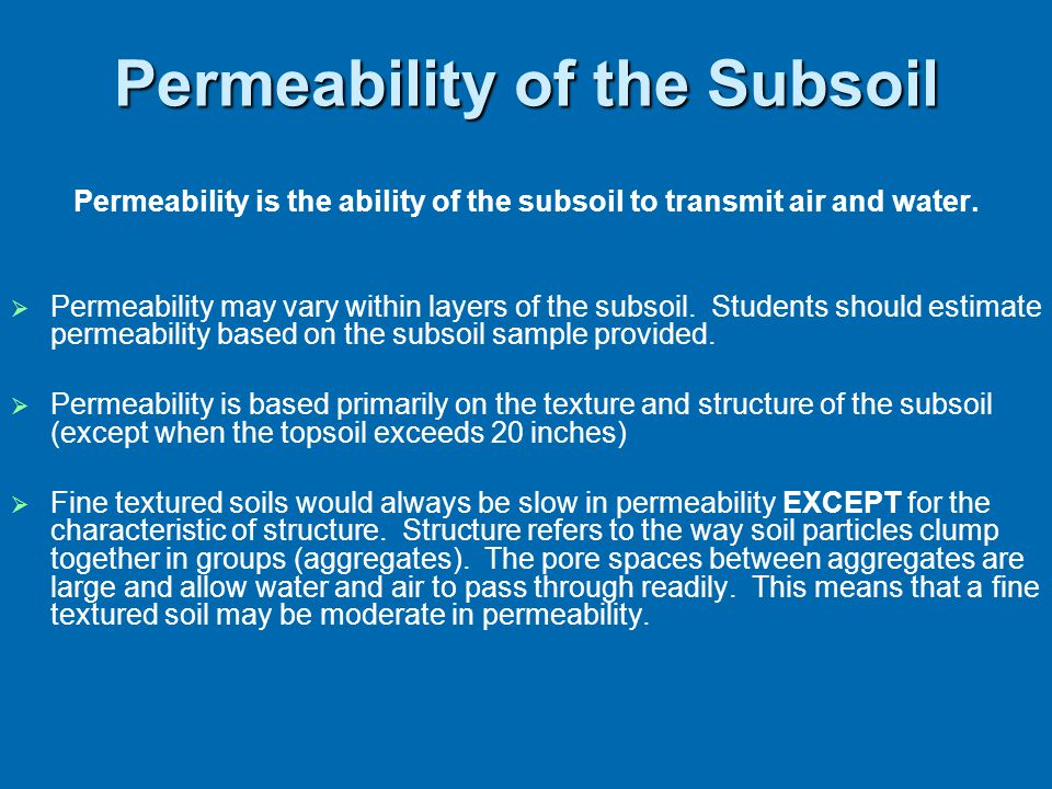 Permeability of the Subsoil Permeability is the ability of the subsoil to transmit air and water.