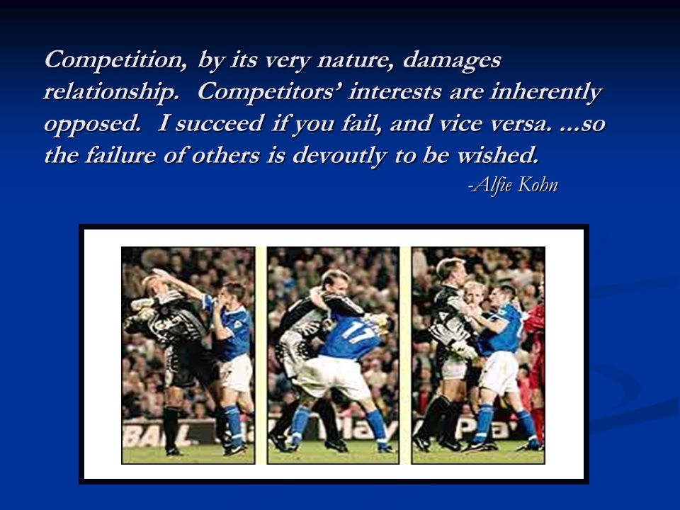 Competition, by its very nature, damages relationship.