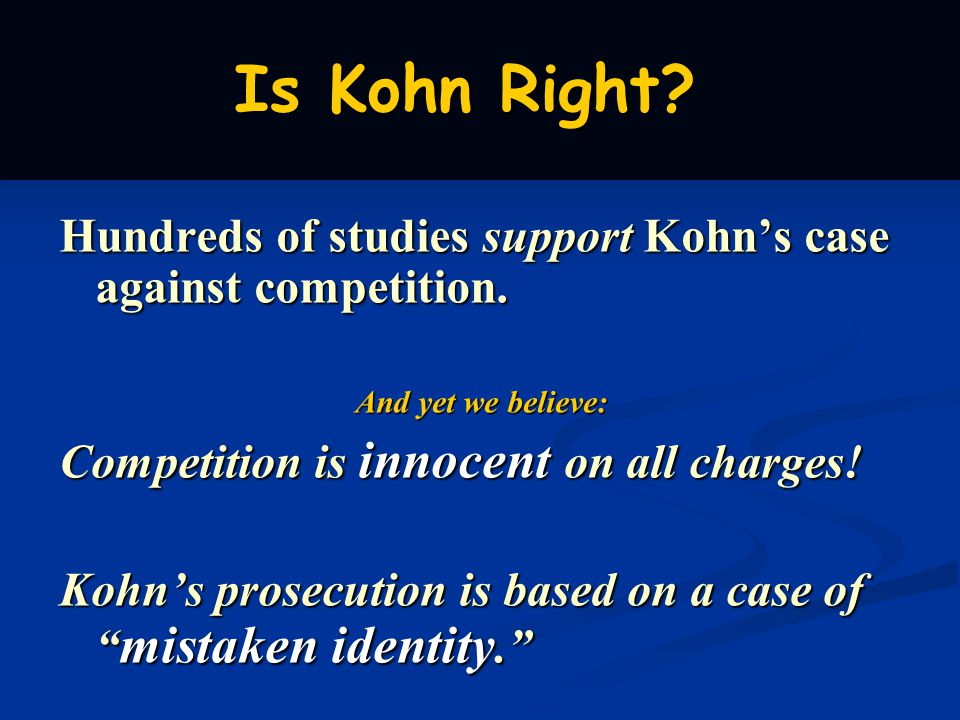 Hundreds of studies support Kohns case against competition.