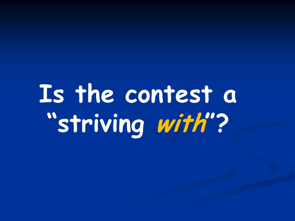Is the contest a striving with