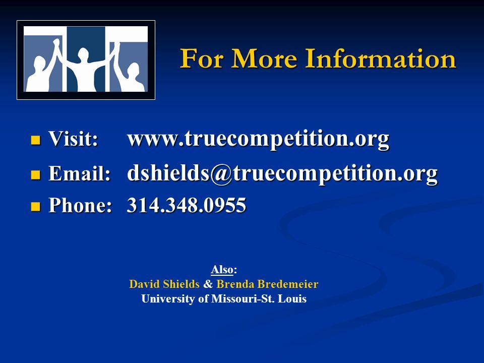 For More Information For More Information Visit: www.truecompetition.org Visit: www.truecompetition.org Email: dshields@truecompetition.org Email: dshields@truecompetition.org Phone:314.348.0955 Phone:314.348.0955 Also: David Shields & Brenda Bredemeier University of Missouri-St.