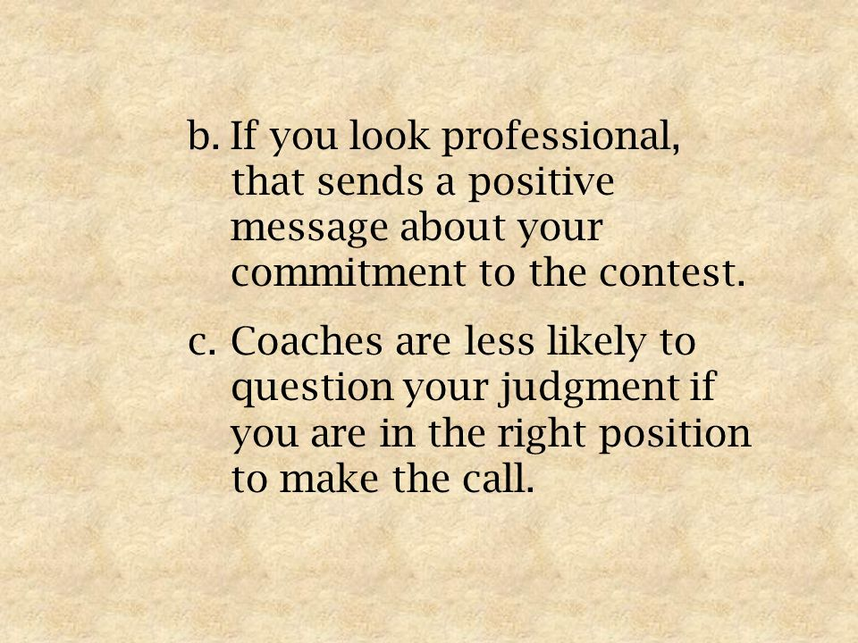 b.If you look professional, that sends a positive message about your commitment to the contest.