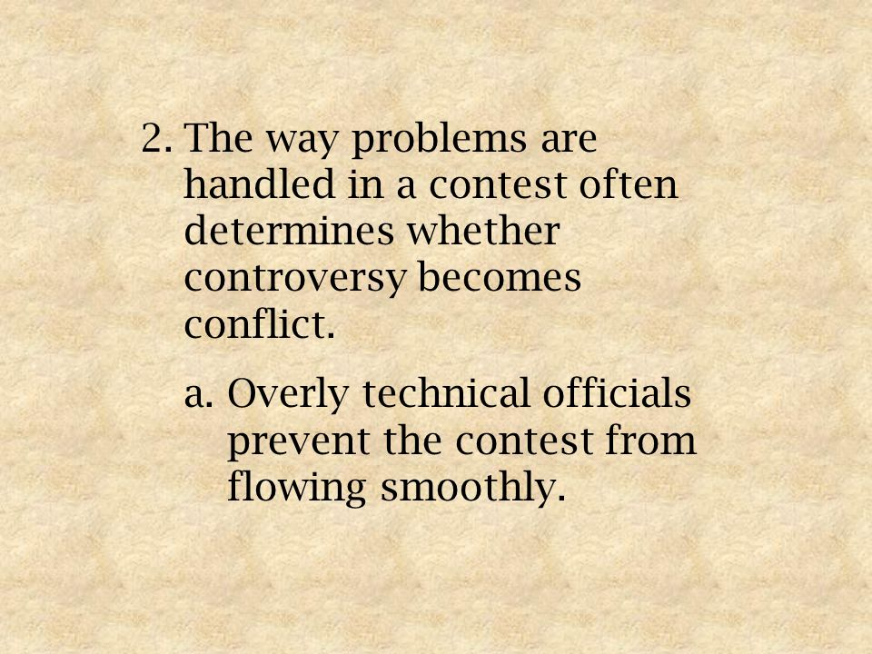 2.The way problems are handled in a contest often determines whether controversy becomes conflict.