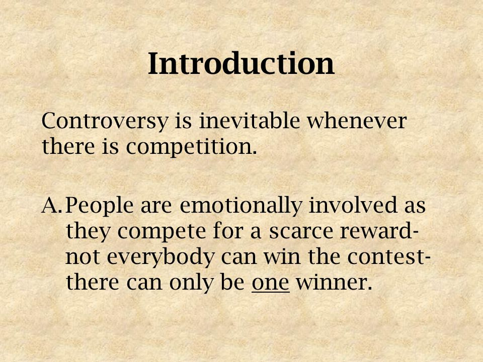 Introduction Controversy is inevitable whenever there is competition.