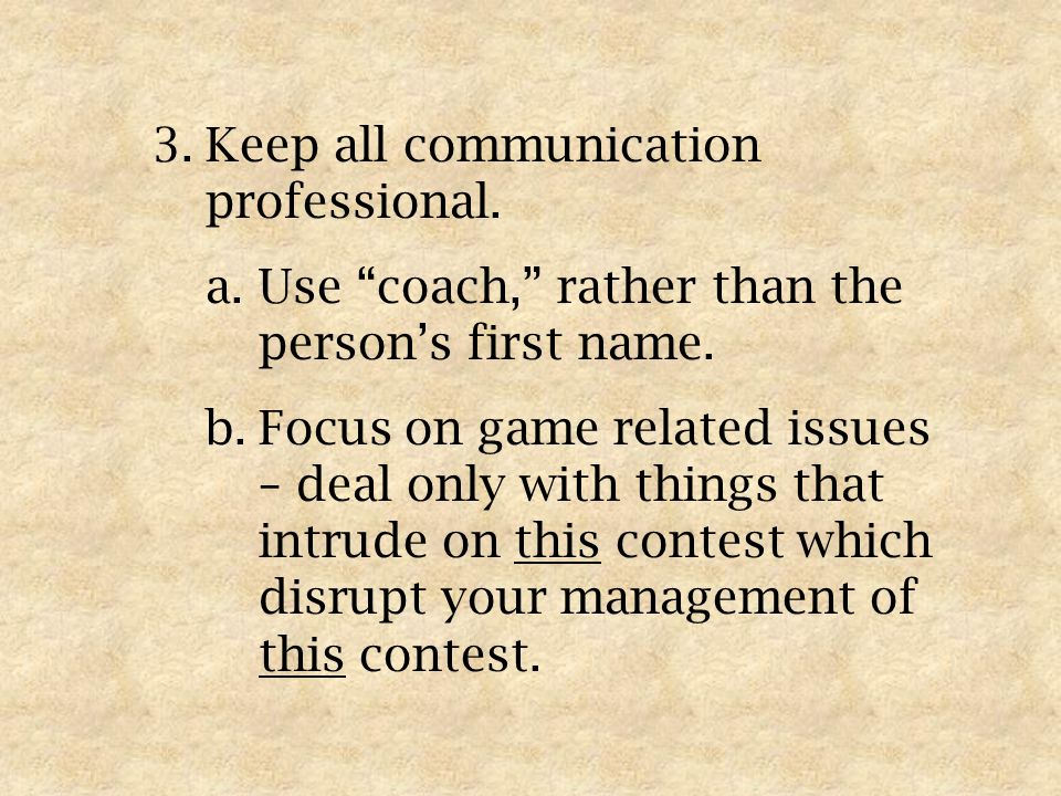 3.Keep all communication professional. a.Use coach, rather than the persons first name.