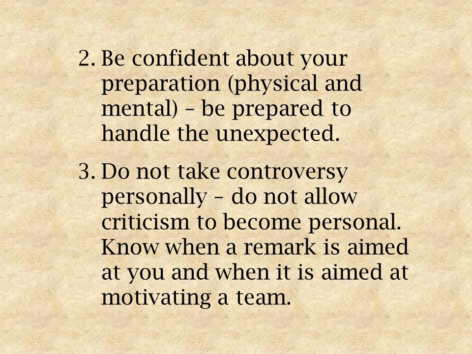 2.Be confident about your preparation (physical and mental) – be prepared to handle the unexpected.