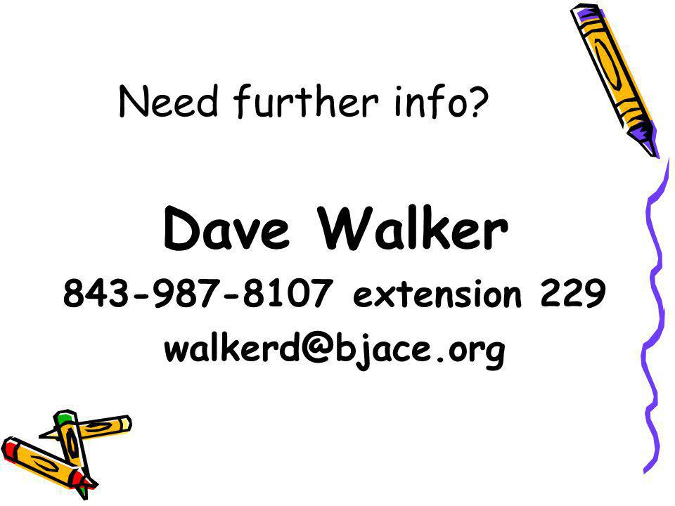 Need further info Dave Walker 843-987-8107 extension 229 walkerd@bjace.org