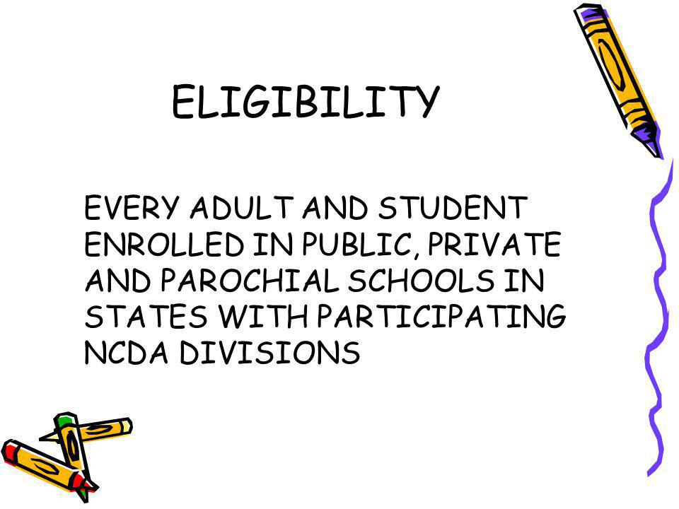 ELIGIBILITY EVERY ADULT AND STUDENT ENROLLED IN PUBLIC, PRIVATE AND PAROCHIAL SCHOOLS IN STATES WITH PARTICIPATING NCDA DIVISIONS