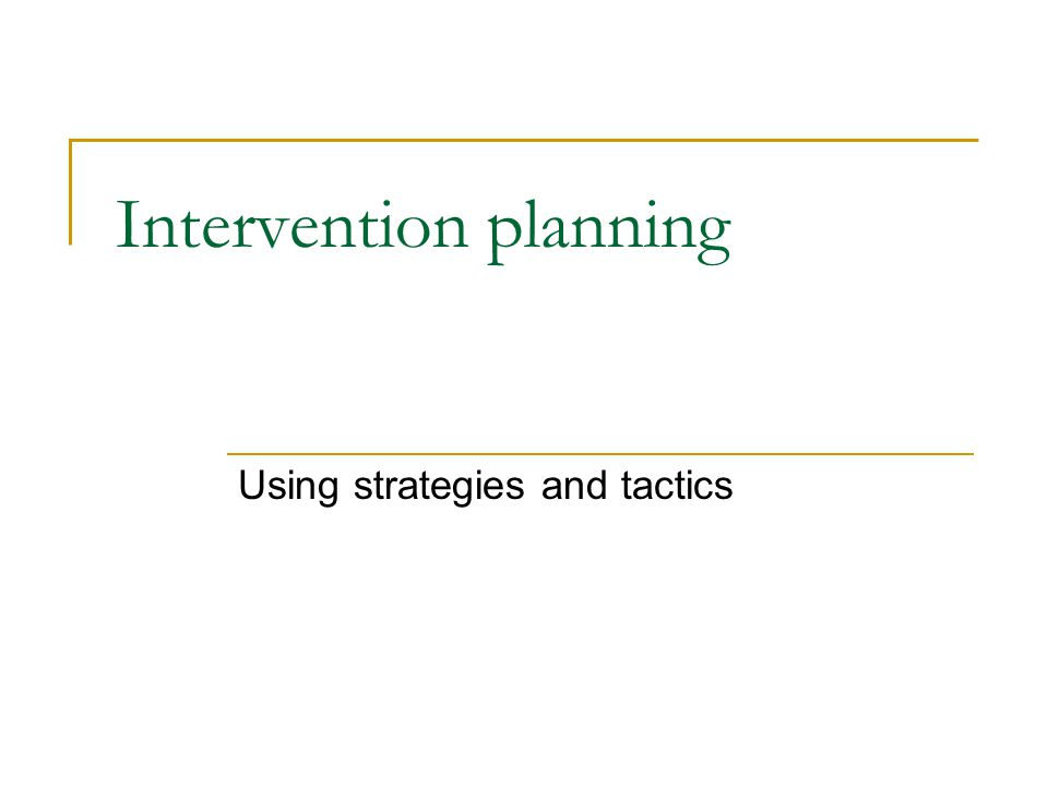 Intervention planning Using strategies and tactics