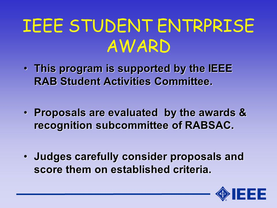 IEEE STUDENT ENTRPRISE AWARD This program is supported by the IEEE RAB Student Activities Committee.This program is supported by the IEEE RAB Student Activities Committee.