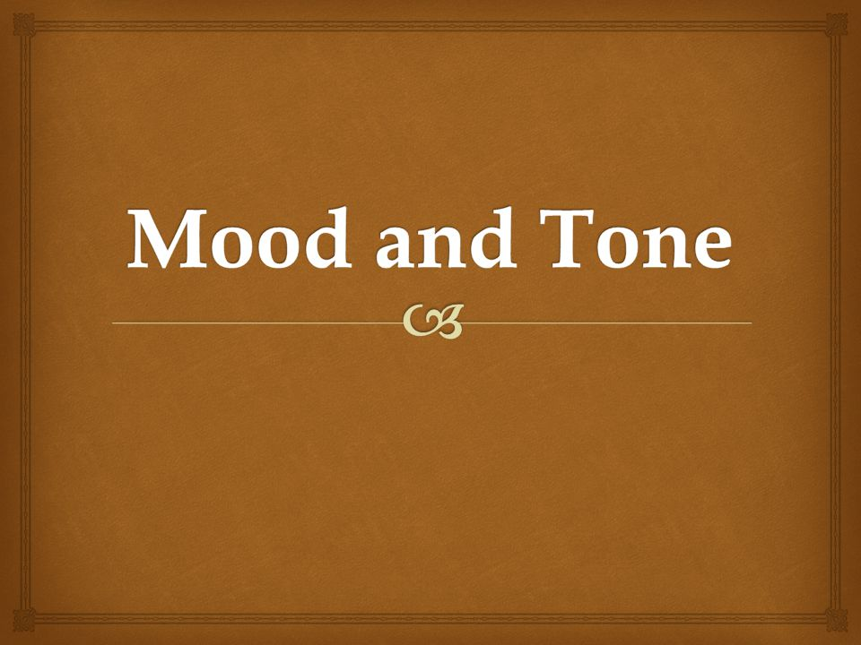 Tone and mood are literary elements integrated into literary works, but can also be included into any piece of writing.