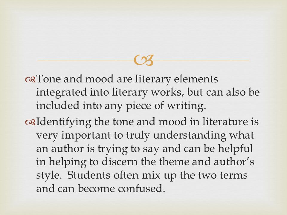 Tone is the AUTHOR S attitude towards the audience, the subject, or the character.
