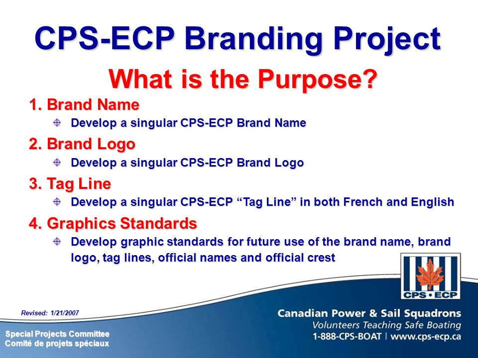 Special Projects Committee Comité de projets spéciaux Revised: 1/21/2007 CPS-ECP Branding Project What is the Purpose.