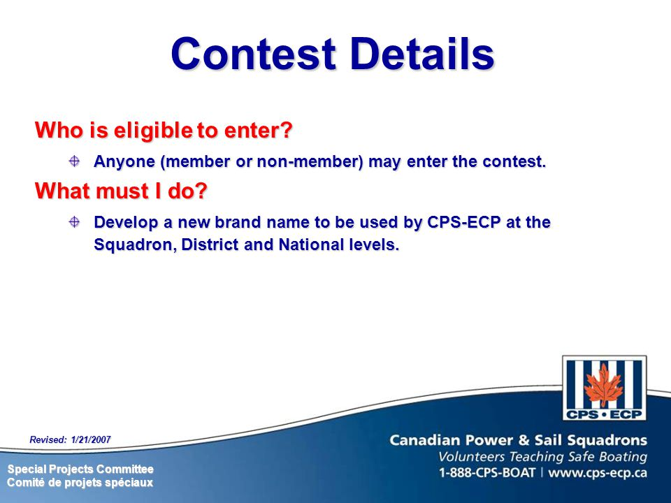 Special Projects Committee Comité de projets spéciaux Revised: 1/21/2007 Contest Details Who is eligible to enter.